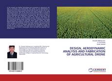 Bookcover of DESIGN, AERODYNAMIC ANALYSIS AND FABRICATION OF AGRICULTURAL DRONE