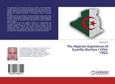 Bookcover of The Algerian Experience of Guerilla Warfare (1954-1962)