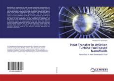 Heat Transfer in Aviation Turbine Fuel based Nanofluids kitap kapağı