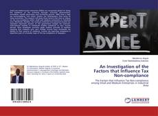 Bookcover of An Investigation of the Factors that Influence Tax Non-compliance