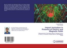 Bookcover of Impact Ionization in Presence of Electric and Magnetic Fields