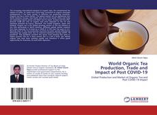 Bookcover of World Organic Tea Production, Trade and Impact of Post COVID-19