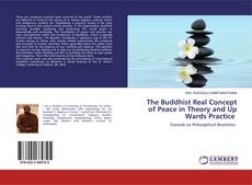 Bookcover of The Buddhist Real Concept of Peace in Theory and Up Wards Practice