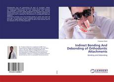 Bookcover of Indirect Bonding And Debonding of Orthodontic Attachments