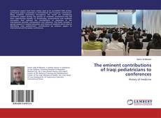 Bookcover of The eminent contributions of Iraqi pediatricians to conferences