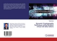 Bookcover of Dynamic Cryptography Technique using Random virtual 2D data tokens