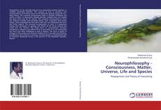 Bookcover of Neurophilosophy - Consciousness, Matter, Universe, Life and Species