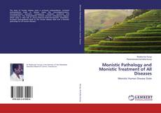 Bookcover of Monistic Pathology and Monistic Treatment of All Diseases