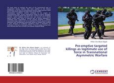 Bookcover of Pre-emptive targeted killings as legitimate use of force in Transnational Asymmetric Warfare
