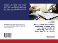 Bookcover of Management of Internally Generated Revenue (IGR) and Sustainability of University Education in Cross River State, Nigeria