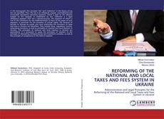 REFORMING OF THE NATIONAL AND LOCAL TAXES AND FEES SYSTEM IN UKRAINE的封面
