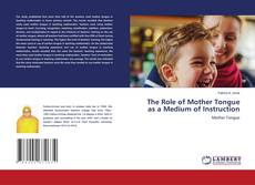 Bookcover of The Role of Mother Tongue as a Medium of Instruction