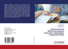 Bookcover of Phytochemical &Pharmacological Evaluation Holoptelea integrifolia Roxb