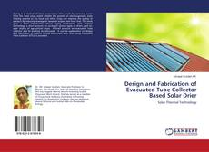 Bookcover of Design and Fabrication of Evacuated Tube Collector Based Solar Drier