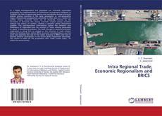 Bookcover of Intra Regional Trade, Economic Regionalism and BRICS