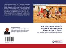 Bookcover of The prevalence of acute malnutrition in Primary School going children