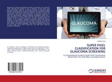 Bookcover of SUPER PIXEL CLASSIFICATION FOR GLAUCOMA SCREENING