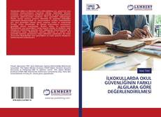 İLKOKULLARDA OKUL GÜVENLİĞİNİN FARKLI ALGILARA GÖRE DEĞERLENDİRİLMESİ kitap kapağı