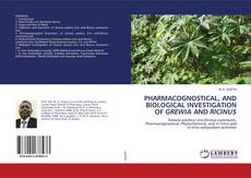 PHARMACOGNOSTICAL, AND BIOLOGICAL INVESTIGATION OF GREWIA AND RICINUS的封面