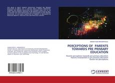 Bookcover of PERCEPTIONS OF PARENTS TOWARDS PRE PRIMARY EDUCATION