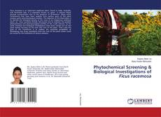 Bookcover of Phytochemical Screening & Biological Investigations of Ficus racemosa