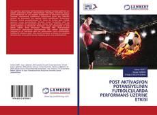 Portada del libro de POST AKTİVASYON POTANSİYELİNİN FUTBOLCULARDA PERFORMANS ÜZERİNE ETKİSİ