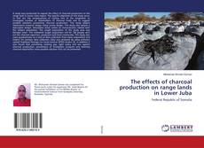 Bookcover of The effects of charcoal production on range lands in Lower Juba