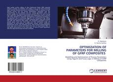 Bookcover of OPTIMIZATION OF PARAMETERS FOR MILLING OF GFRP COMPOSITES