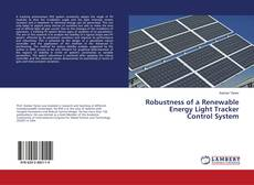 Bookcover of Robustness of a Renewable Energy Light Tracker Control System
