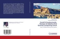 Bookcover of Covid19 Porphyrinoids, Humans & Galactic Viral Quantal Computing Cloud