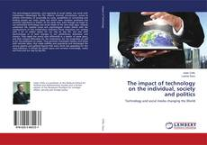 Bookcover of The impact of technology on the individual, society and politics