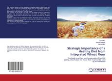 Bookcover of Strategic Importance of a Healthy Diet from Integrated Wheat Flour