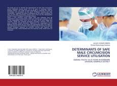 Bookcover of DETERMINANTS OF SAFE MALE CIRCUMCISION SERVICE UTILISATION