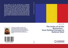 Buchcover von The Union of all the Romanians – from Political Concept to National Ideal