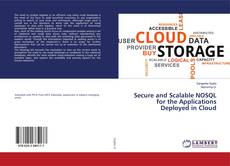 Secure and Scalable NOSQL for the Applications Deployed in Cloud kitap kapağı