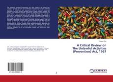 Bookcover of A Critical Review on The Unlawful Activities (Prevention) Act, 1967