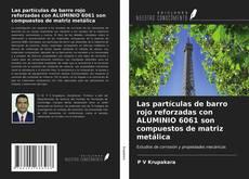 Portada del libro de Las partículas de barro rojo reforzadas con ALUMINIO 6061 son compuestos de matriz metálica
