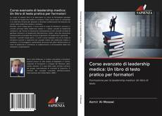 Couverture de Corso avanzato di leadership medica: Un libro di testo pratico per formatori