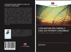 Bookcover of L'UTILISATION DES OMÉGA 3 CHEZ LES PATIENTS CANCÉREUX