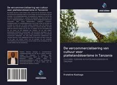 Bookcover of De vercommercialisering van cultuur voor plattelandstoerisme in Tanzania