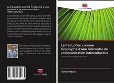 Copertina di La traduction comme hyponyme d'une rencontre de communication interculturelle