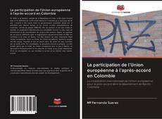 Bookcover of La participation de l'Union européenne à l'après-accord en Colombie