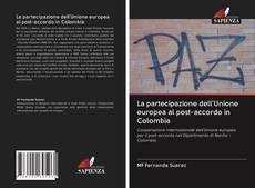 Bookcover of La partecipazione dell'Unione europea al post-accordo in Colombia