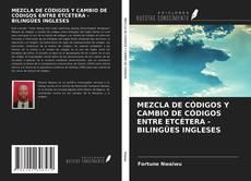 MEZCLA DE CÓDIGOS Y CAMBIO DE CÓDIGOS ENTRE ETCÉTERA - BILINGÜES INGLESES kitap kapağı