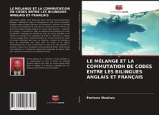 LE MÉLANGE ET LA COMMUTATION DE CODES ENTRE LES BILINGUES ANGLAIS ET FRANÇAIS kitap kapağı