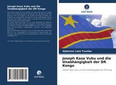 Bookcover of Joseph Kasa Vubu und die Unabhängigkeit der DR Kongo