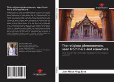 Buchcover von The religious phenomenon, seen from here and elsewhere