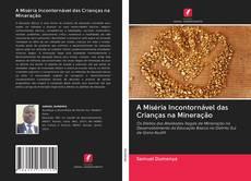Capa do livro de A Miséria Incontornável das Crianças na Mineração