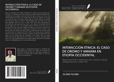 Bookcover of INTERACCIÓN ÉTNICA: EL CASO DE OROMO Y AMHARA EN ETIOPÍA OCCIDENTAL