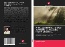 Bookcover of INTERACÇÃO ÉTNICA: O CASO DE OROMO E AMHARA NA ETIÓPIA OCIDENTAL